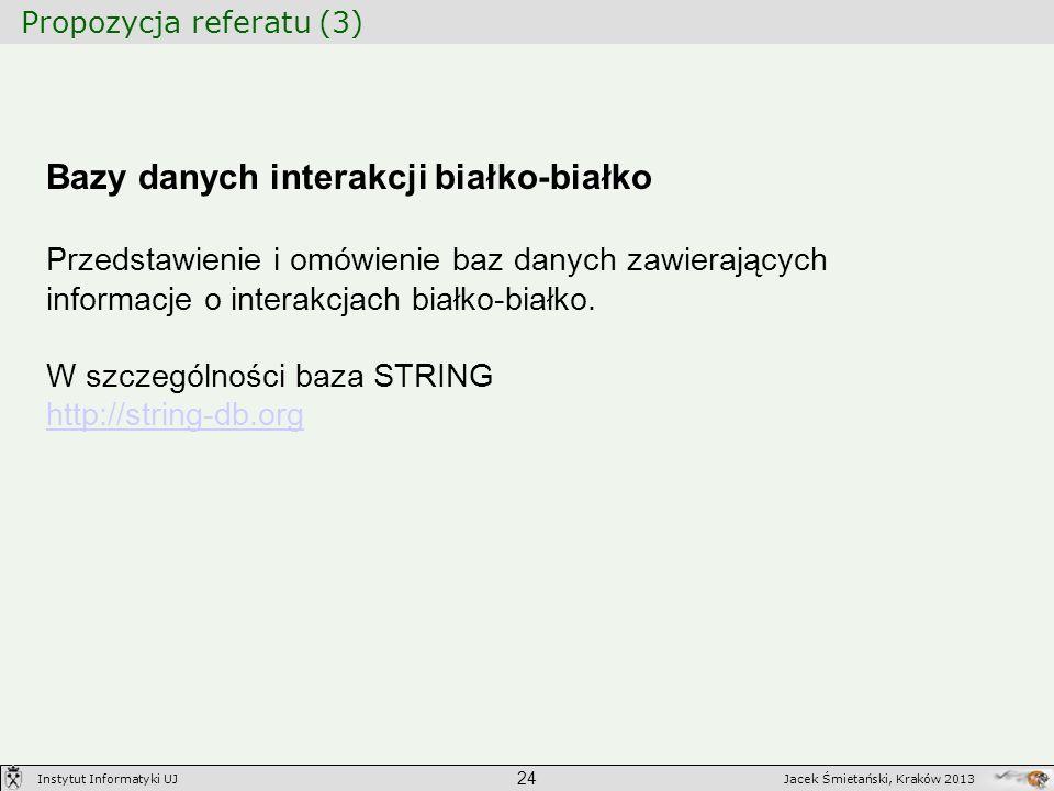 Propozycja referatu (3) 24 Jacek Śmietański, Kraków 2013Instytut Informatyki UJ Bazy danych interakcji białko-białko Przedstawienie i omówienie baz da