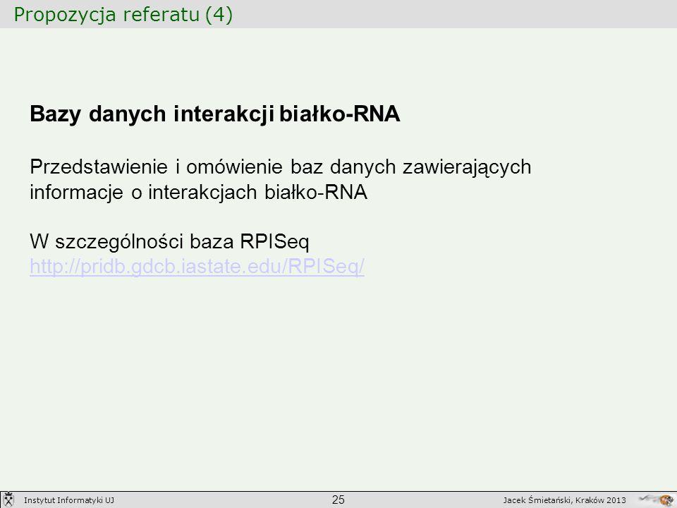Propozycja referatu (4) 25 Jacek Śmietański, Kraków 2013Instytut Informatyki UJ Bazy danych interakcji białko-RNA Przedstawienie i omówienie baz danyc