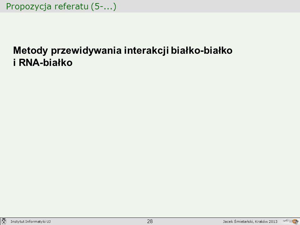 Propozycja referatu (5-...) 28 Jacek Śmietański, Kraków 2013Instytut Informatyki UJ Metody przewidywania interakcji białko-białko i RNA-białko