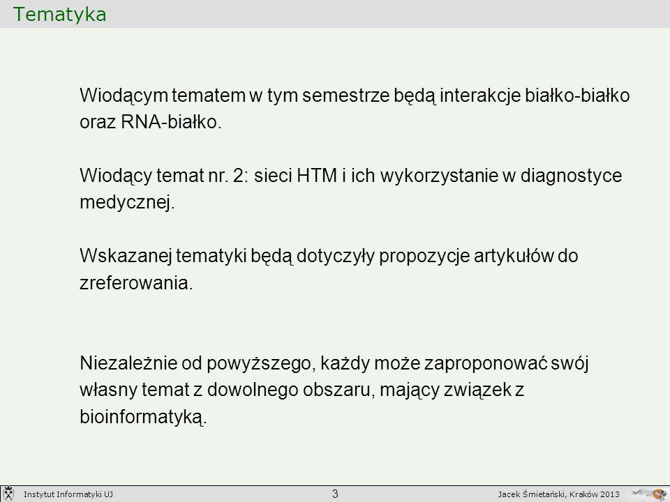 Tematyka 3 Jacek Śmietański, Kraków 2013Instytut Informatyki UJ Wiodącym tematem w tym semestrze będą interakcje białko-białko oraz RNA-białko. Wiodąc