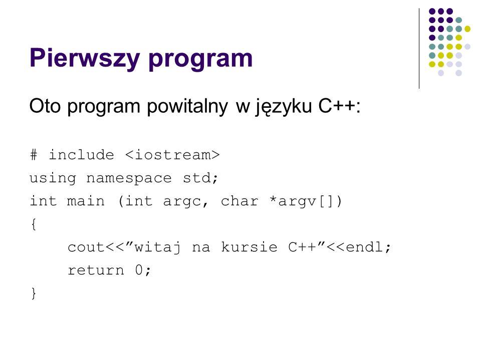 Pierwszy program Oto program powitalny w języku C++: # include using namespace std; int main (int argc, char *argv[]) { cout<<witaj na kursie C++<<end