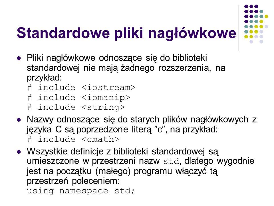 Standardowe pliki nagłówkowe Pliki nagłówkowe odnoszące się do biblioteki standardowej nie mają żadnego rozszerzenia, na przykład: # include # include