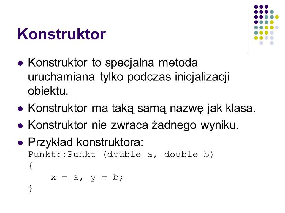 Konstruktor Konstruktor to specjalna metoda uruchamiana tylko podczas inicjalizacji obiektu. Konstruktor ma taką samą nazwę jak klasa. Konstruktor nie