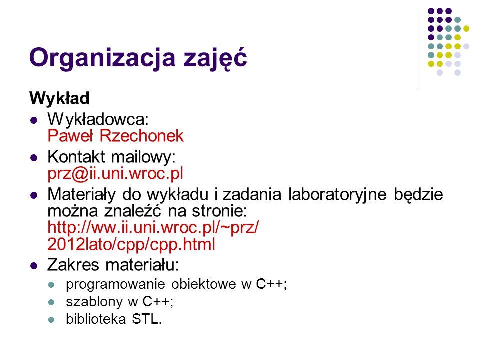 Organizacja zajęć Wykład Wykładowca: Paweł Rzechonek Kontakt mailowy: prz@ii.uni.wroc.pl Materiały do wykładu i zadania laboratoryjne będzie można zna