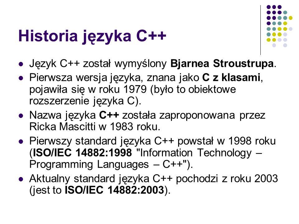 Historia języka C++ Język C++ został wymyślony Bjarnea Stroustrupa. Pierwsza wersja języka, znana jako C z klasami, pojawiła się w roku 1979 (było to