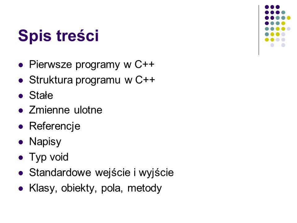 Pierwszy program Oto program powitalny w języku C++: # include using namespace std; int main (int argc, char *argv[]) { cout<<witaj na kursie C++<<endl; return 0; }