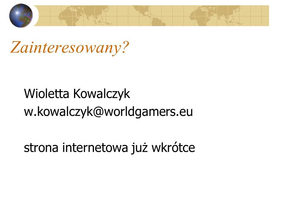 Zainteresowany Wioletta Kowalczyk w.kowalczyk@worldgamers.eu strona internetowa już wkrótce