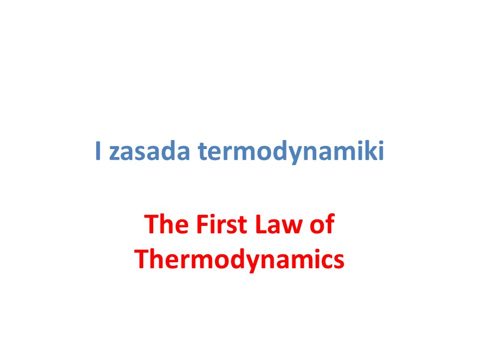 I zasada termodynamiki The First Law of Thermodynamics
