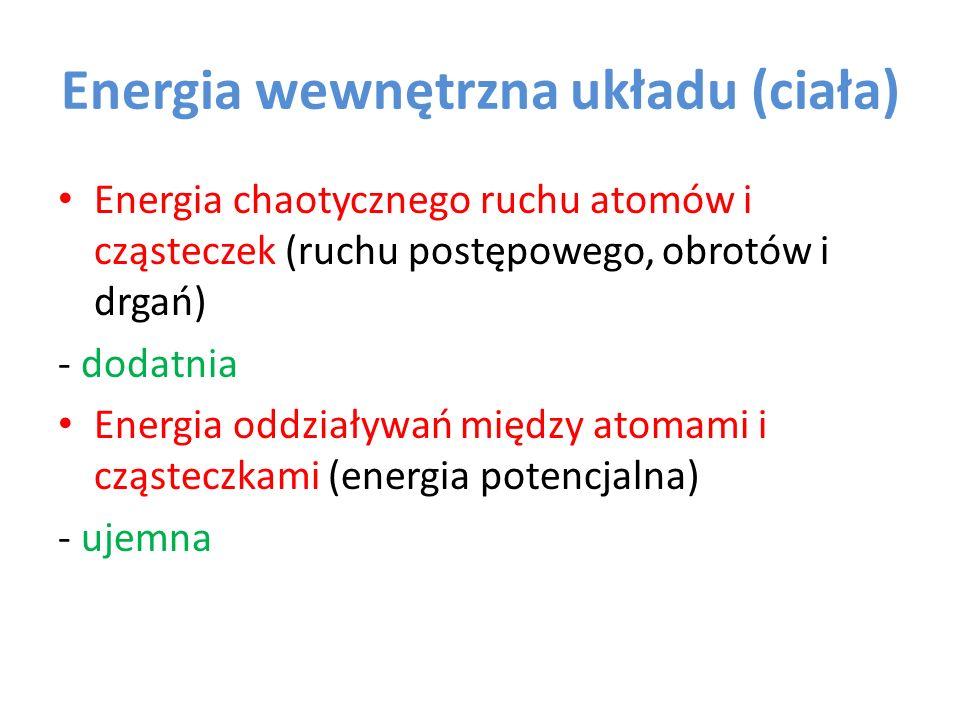 Energia wewnętrzna układu (ciała) Energia chaotycznego ruchu atomów i cząsteczek (ruchu postępowego, obrotów i drgań) - dodatnia Energia oddziaływań m