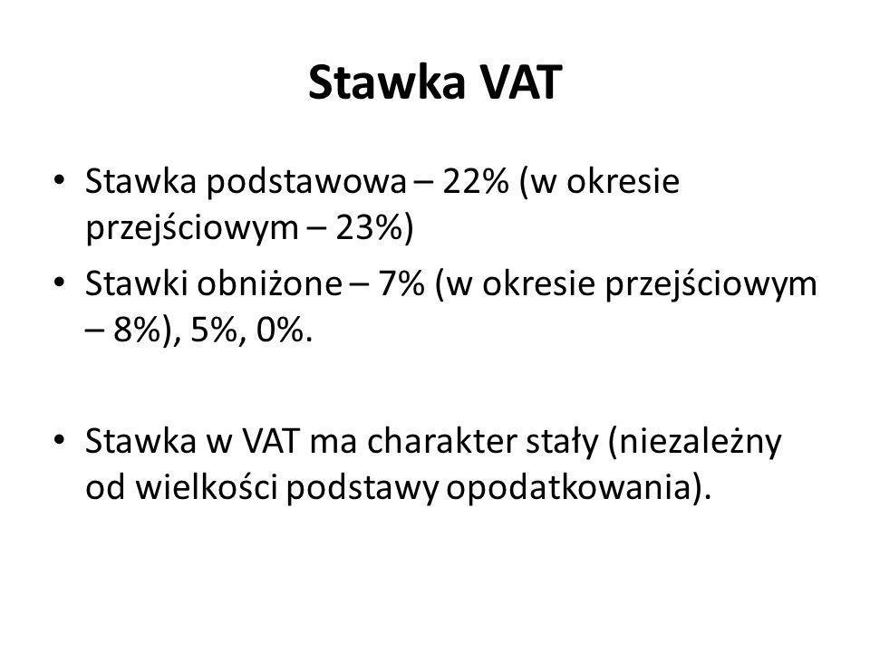 Stawka VAT Stawka podstawowa – 22% (w okresie przejściowym – 23%) Stawki obniżone – 7% (w okresie przejściowym – 8%), 5%, 0%. Stawka w VAT ma charakte