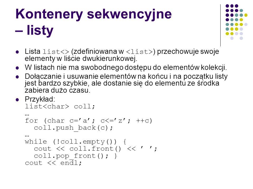 Kontenery sekwencyjne – listy Lista list<> (zdefiniowana w ) przechowuje swoje elementy w liście dwukierunkowej. W listach nie ma swobodnego dostępu d