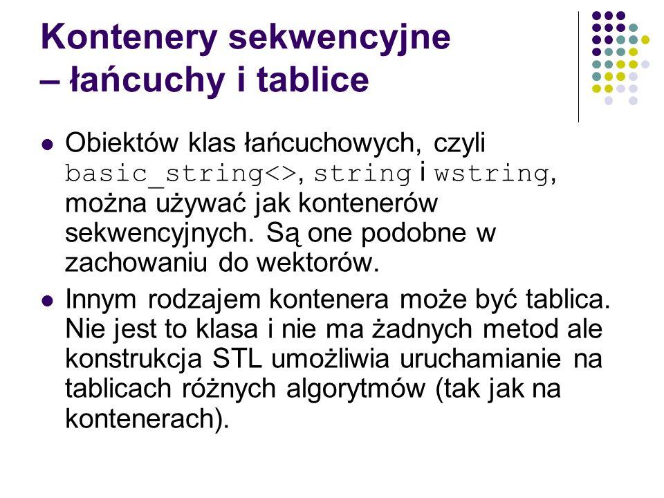Kontenery sekwencyjne – łańcuchy i tablice Obiektów klas łańcuchowych, czyli basic_string<>, string i wstring, można używać jak kontenerów sekwencyjny