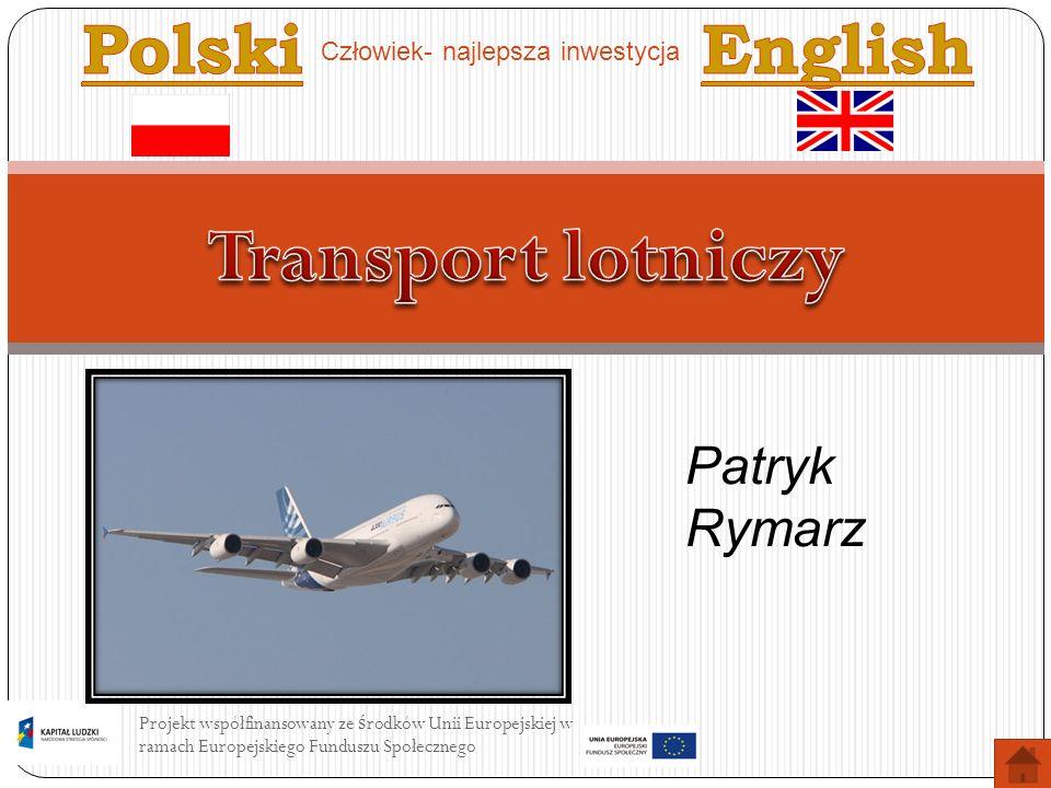 Projekt współfinansowany ze ś rodków Unii Europejskiej w ramach Europejskiego Funduszu Społecznego Division of means of air transport considering its use: Passenger Airplanes Military planes