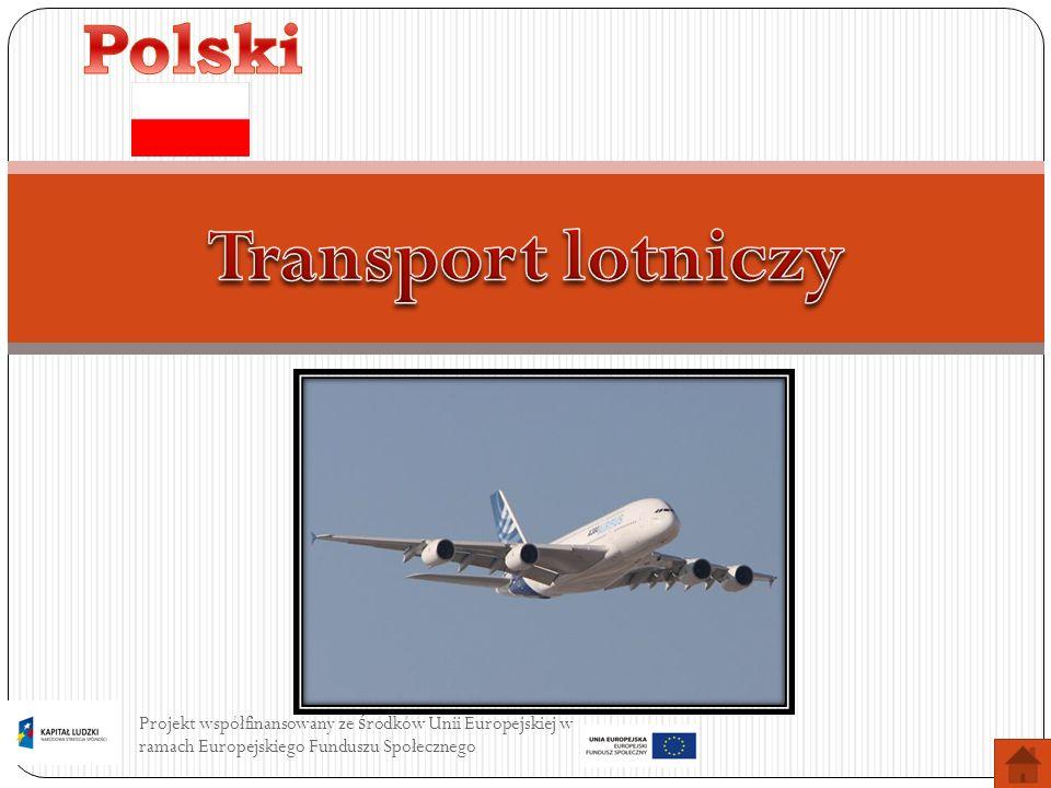 Projekt współfinansowany ze ś rodków Unii Europejskiej w ramach Europejskiego Funduszu Społecznego Transport Lotniczy przyszłości