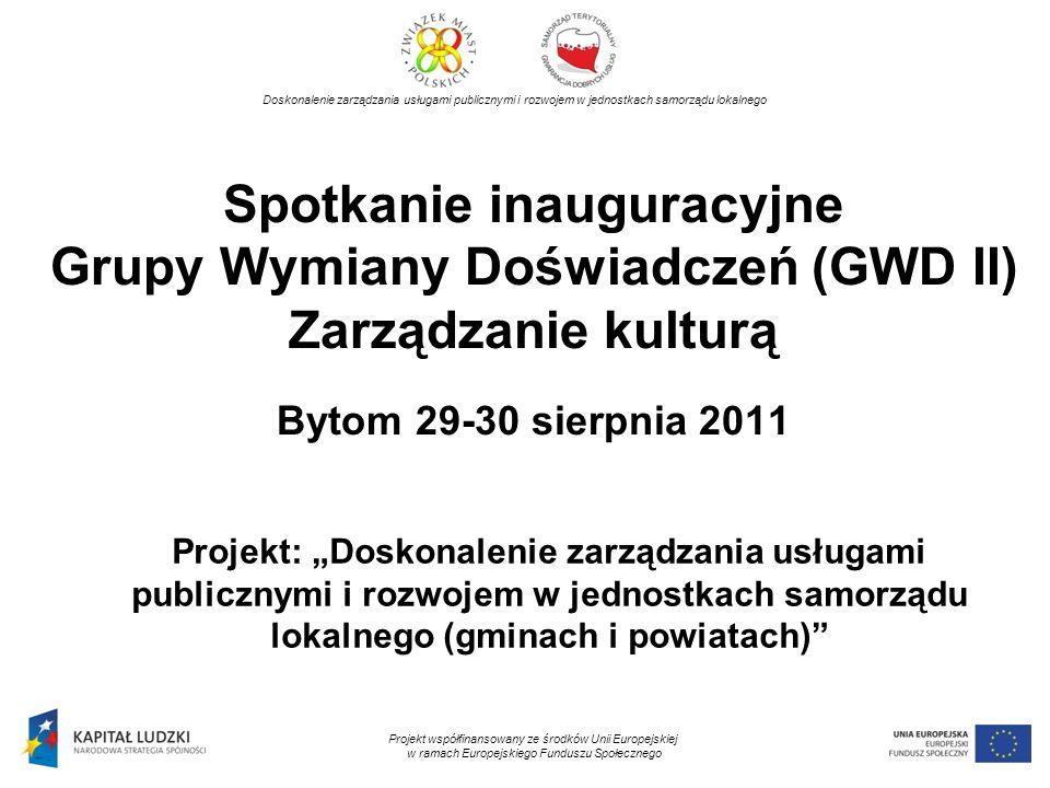 Spotkanie inauguracyjne Grupy Wymiany Doświadczeń (GWD II) Zarządzanie kulturą Bytom 29-30 sierpnia 2011 Projekt: Doskonalenie zarządzania usługami pu