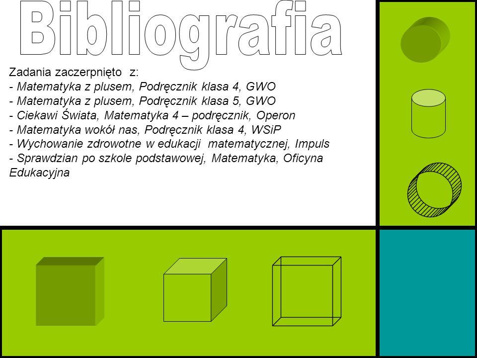 Zadania zaczerpnięto z: - Matematyka z plusem, Podręcznik klasa 4, GWO - Matematyka z plusem, Podręcznik klasa 5, GWO - Ciekawi Świata, Matematyka 4 –