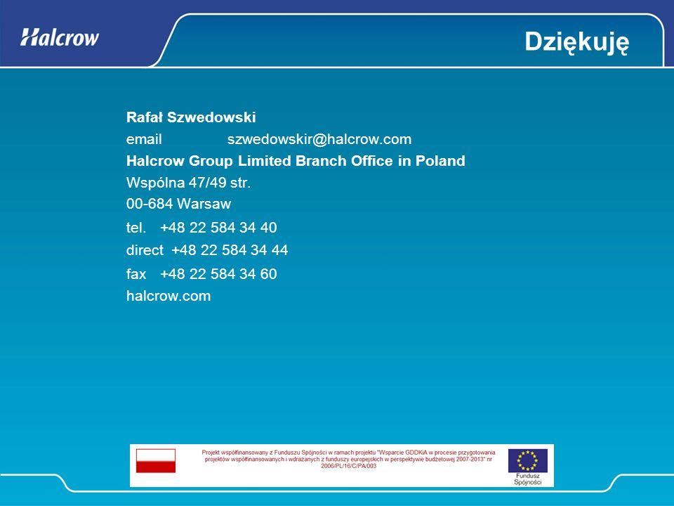 Dziękuję Rafał Szwedowski emailszwedowskir@halcrow.com Halcrow Group Limited Branch Office in Poland Wspólna 47/49 str. 00-684 Warsaw tel.+48 22 584 3