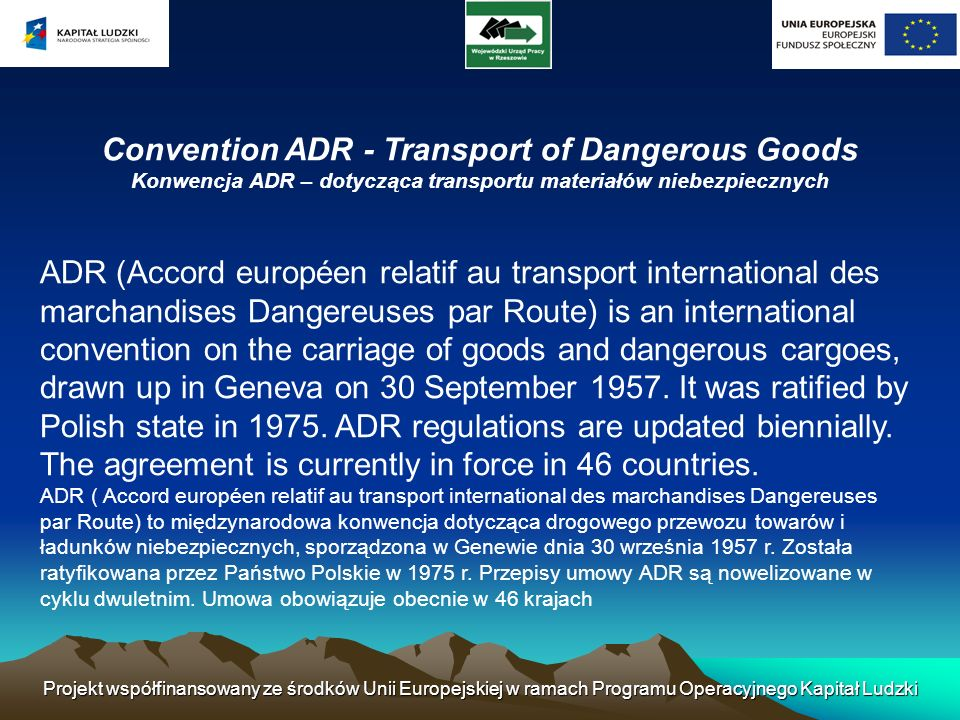 Projekt współfinansowany ze środków Unii Europejskiej w ramach Programu Operacyjnego Kapitał Ludzki Convention ADR - Transport of Dangerous Goods Konw