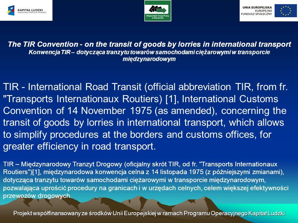 Projekt współfinansowany ze środków Unii Europejskiej w ramach Programu Operacyjnego Kapitał Ludzki The TIR Convention - on the transit of goods by lo