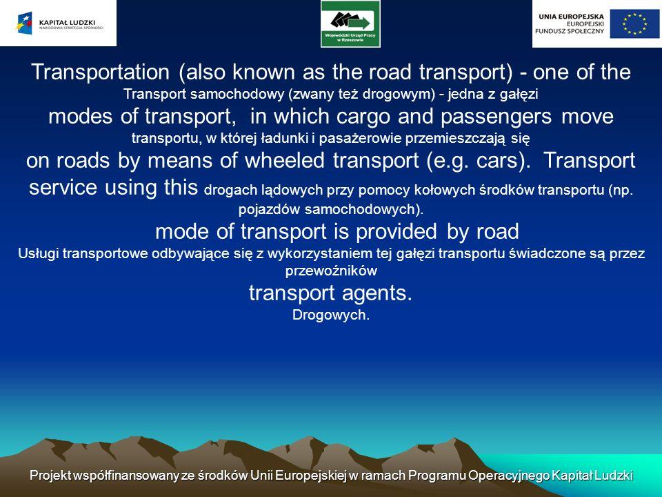 Projekt współfinansowany ze środków Unii Europejskiej w ramach Programu Operacyjnego Kapitał Ludzki Transportation (also known as the road transport)