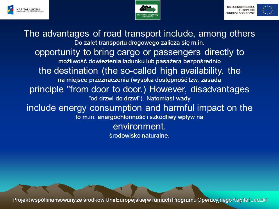 Projekt współfinansowany ze środków Unii Europejskiej w ramach Programu Operacyjnego Kapitał Ludzki The advantages of road transport include, among ot