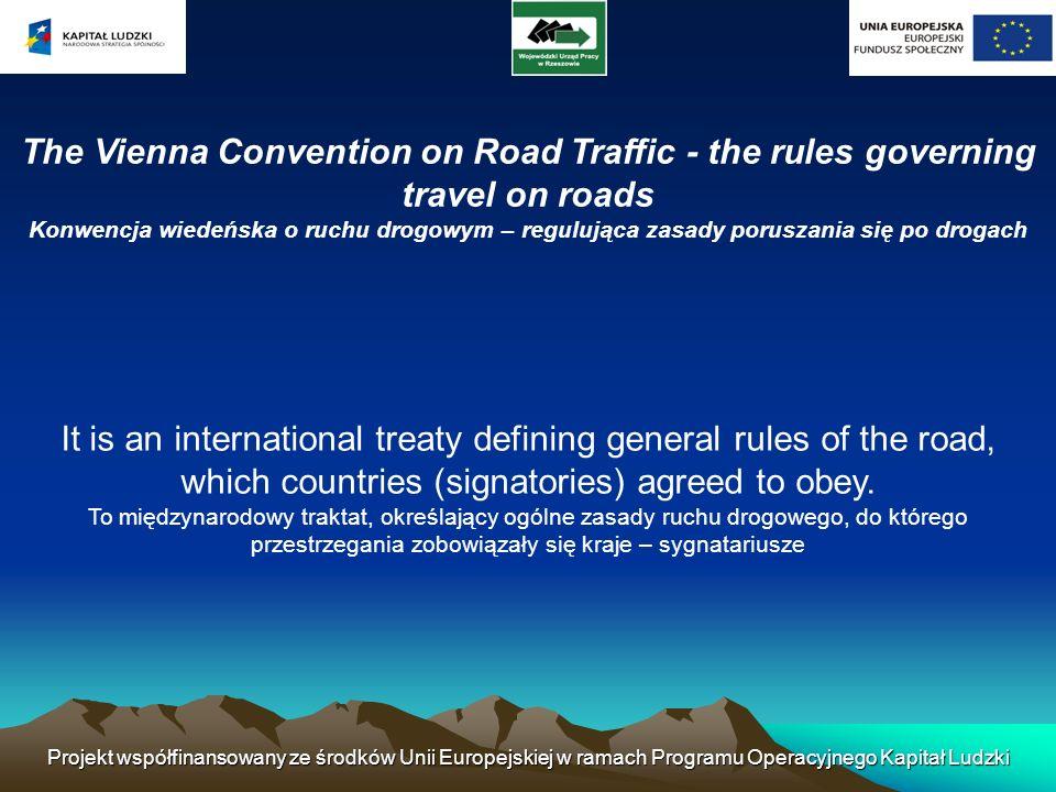Projekt współfinansowany ze środków Unii Europejskiej w ramach Programu Operacyjnego Kapitał Ludzki The Vienna Convention on Road Traffic - the rules