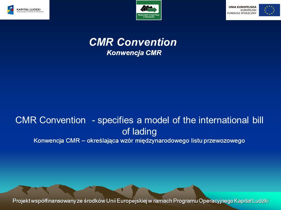 Projekt współfinansowany ze środków Unii Europejskiej w ramach Programu Operacyjnego Kapitał Ludzki CMR Convention Konwencja CMR CMR Convention - spec