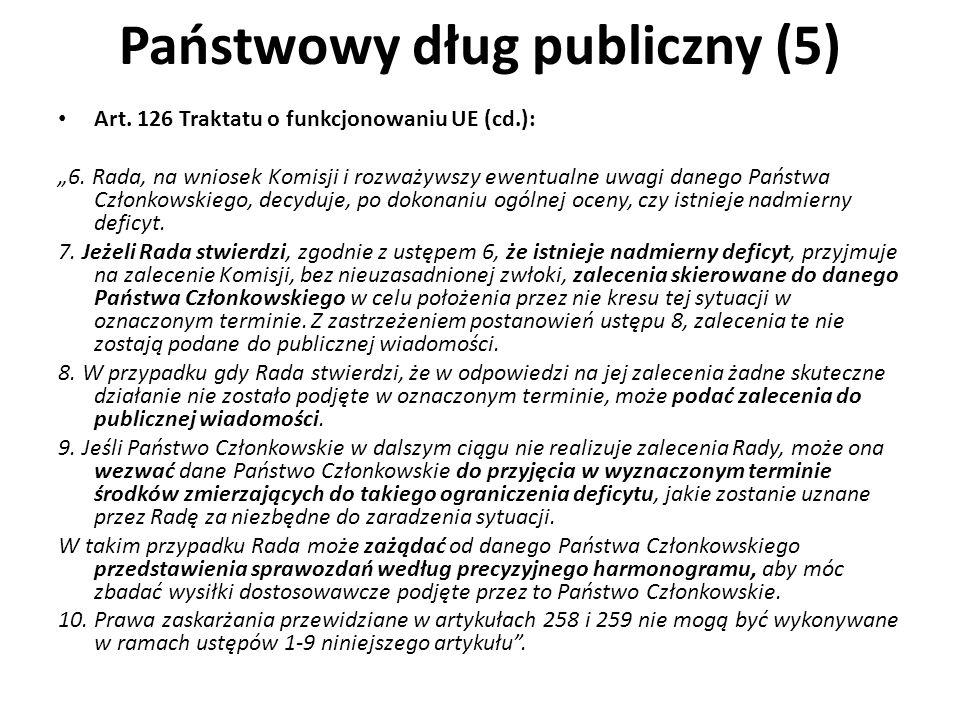 Państwowy dług publiczny (5) Art. 126 Traktatu o funkcjonowaniu UE (cd.): 6. Rada, na wniosek Komisji i rozważywszy ewentualne uwagi danego Państwa Cz
