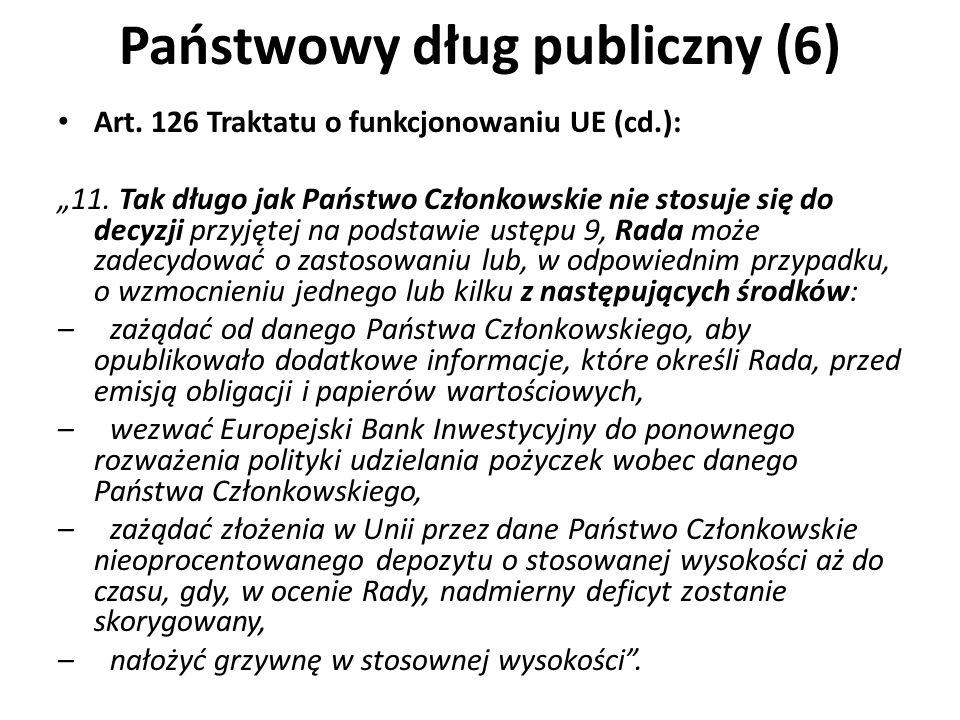 Państwowy dług publiczny (6) Art. 126 Traktatu o funkcjonowaniu UE (cd.): 11. Tak długo jak Państwo Członkowskie nie stosuje się do decyzji przyjętej