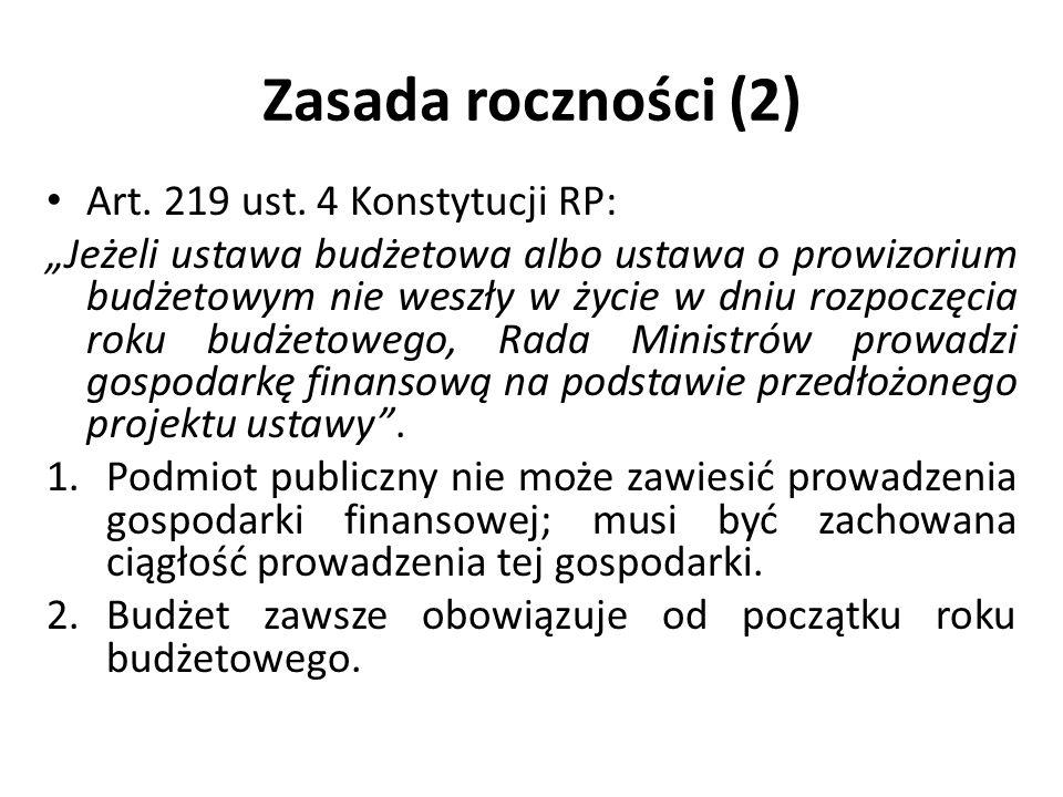 Zasada roczności (2) Art. 219 ust. 4 Konstytucji RP: Jeżeli ustawa budżetowa albo ustawa o prowizorium budżetowym nie weszły w życie w dniu rozpoczęci