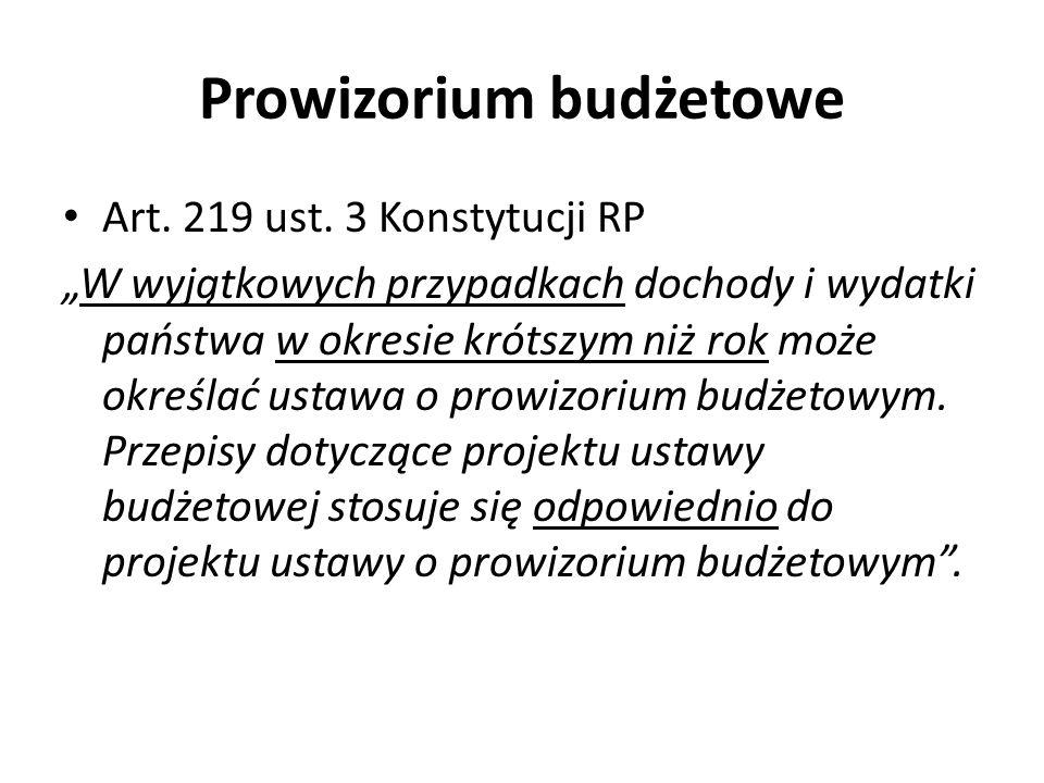 Prowizorium budżetowe Art. 219 ust. 3 Konstytucji RP W wyjątkowych przypadkach dochody i wydatki państwa w okresie krótszym niż rok może określać usta