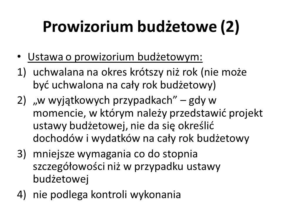 Prowizorium budżetowe (2) Ustawa o prowizorium budżetowym: 1)uchwalana na okres krótszy niż rok (nie może być uchwalona na cały rok budżetowy) 2)w wyj
