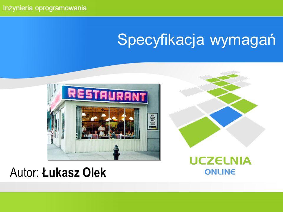 Inżynieria oprogramowania Specyfikacja wymagań Autor: Łukasz Olek