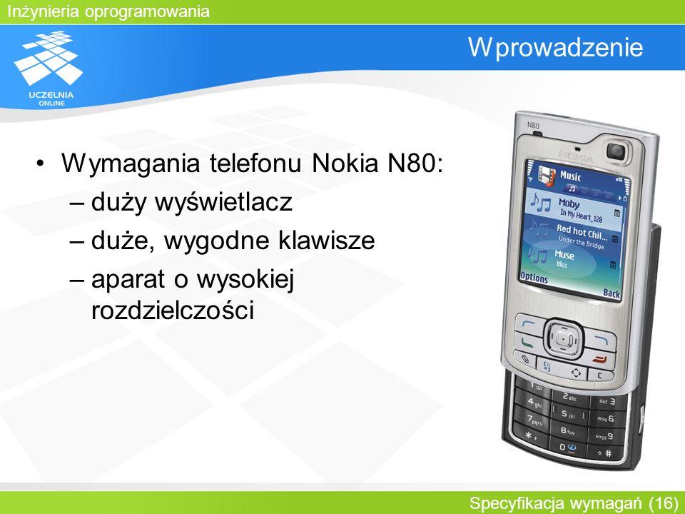Inżynieria oprogramowania Specyfikacja wymagań (16) Wprowadzenie Wymagania telefonu Nokia N80: –duży wyświetlacz –duże, wygodne klawisze –aparat o wys