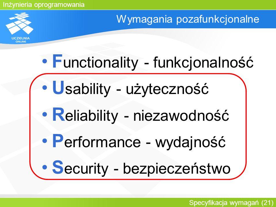 Inżynieria oprogramowania Specyfikacja wymagań (21) Wymagania pozafunkcjonalne F unctionality - funkcjonalność U sability - użyteczność R eliability -