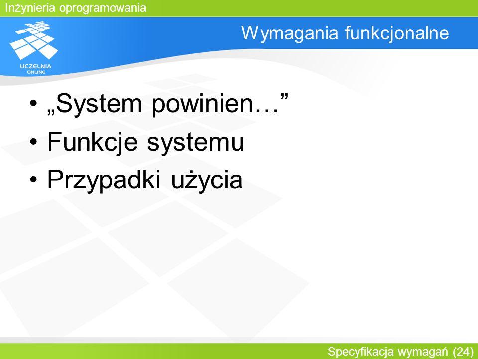 Inżynieria oprogramowania Specyfikacja wymagań (24) Wymagania funkcjonalne System powinien… Funkcje systemu Przypadki użycia