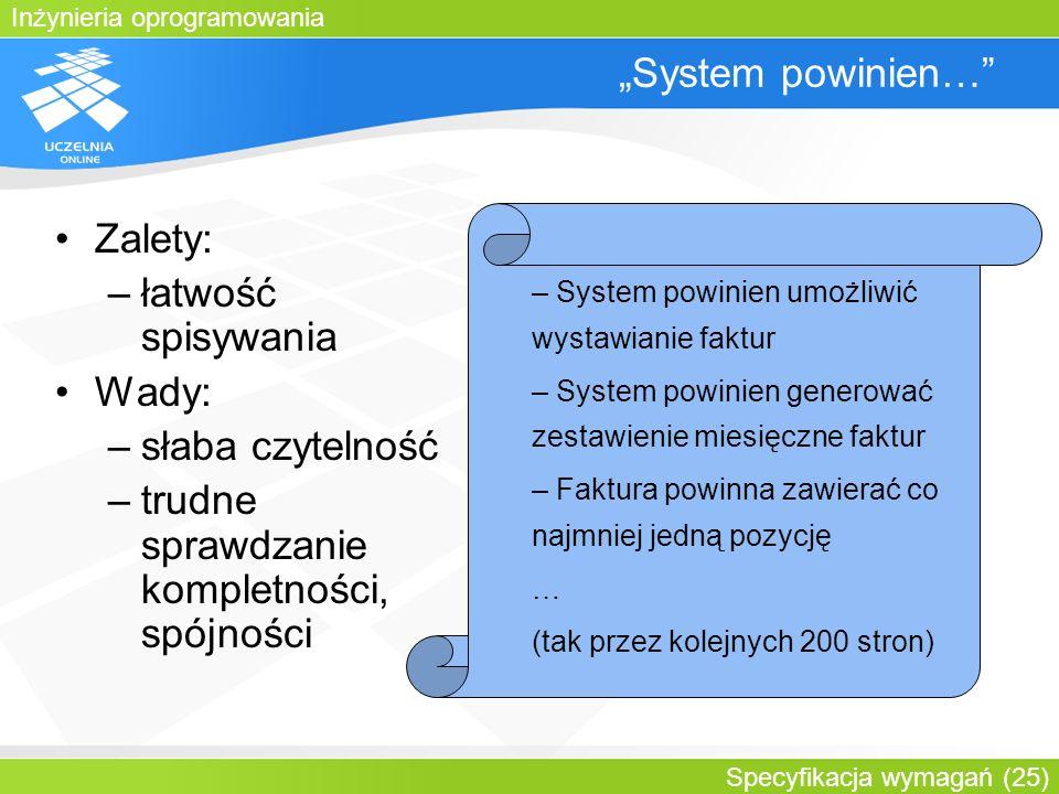 Inżynieria oprogramowania Specyfikacja wymagań (25) System powinien… Zalety: –łatwość spisywania Wady: –słaba czytelność –trudne sprawdzanie kompletno