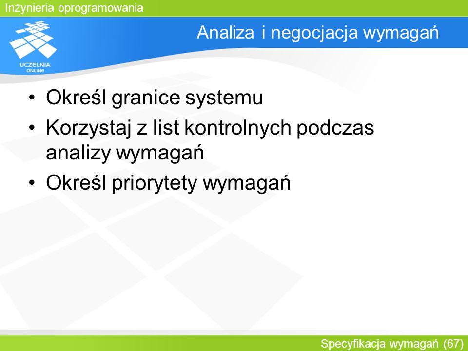 Inżynieria oprogramowania Specyfikacja wymagań (67) Analiza i negocjacja wymagań Określ granice systemu Korzystaj z list kontrolnych podczas analizy w