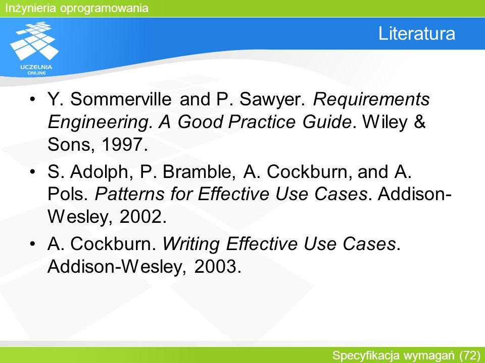 Inżynieria oprogramowania Specyfikacja wymagań (72) Literatura Y. Sommerville and P. Sawyer. Requirements Engineering. A Good Practice Guide. Wiley &