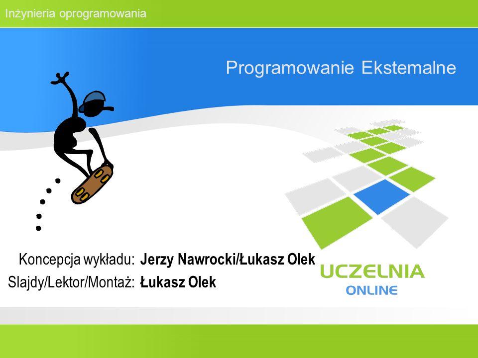Inżynieria oprogramowania Programowanie Ekstemalne Koncepcja wykładu: Slajdy/Lektor/Montaż: Jerzy Nawrocki/Łukasz Olek Łukasz Olek