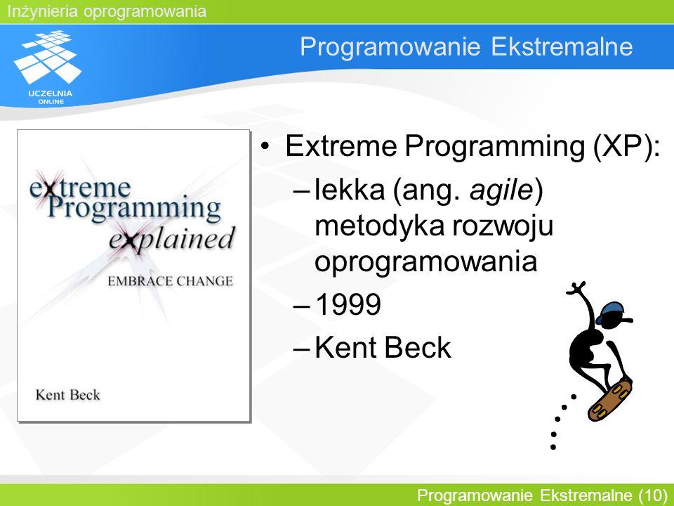Inżynieria oprogramowania Programowanie Ekstremalne (10) Programowanie Ekstremalne Extreme Programming (XP): –lekka (ang. agile) metodyka rozwoju opro