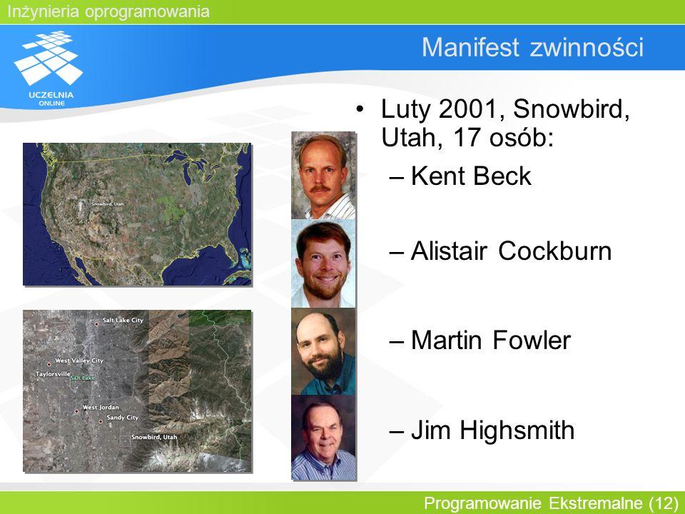Inżynieria oprogramowania Programowanie Ekstremalne (12) Manifest zwinności Luty 2001, Snowbird, Utah, 17 osób: –Kent Beck –Alistair Cockburn –Martin