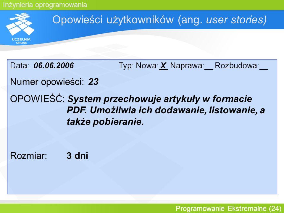 Inżynieria oprogramowania Programowanie Ekstremalne (24) Opowieści użytkowników (ang. user stories) Data: 06.06.2006 Typ: Nowa: X Naprawa:__ Rozbudowa
