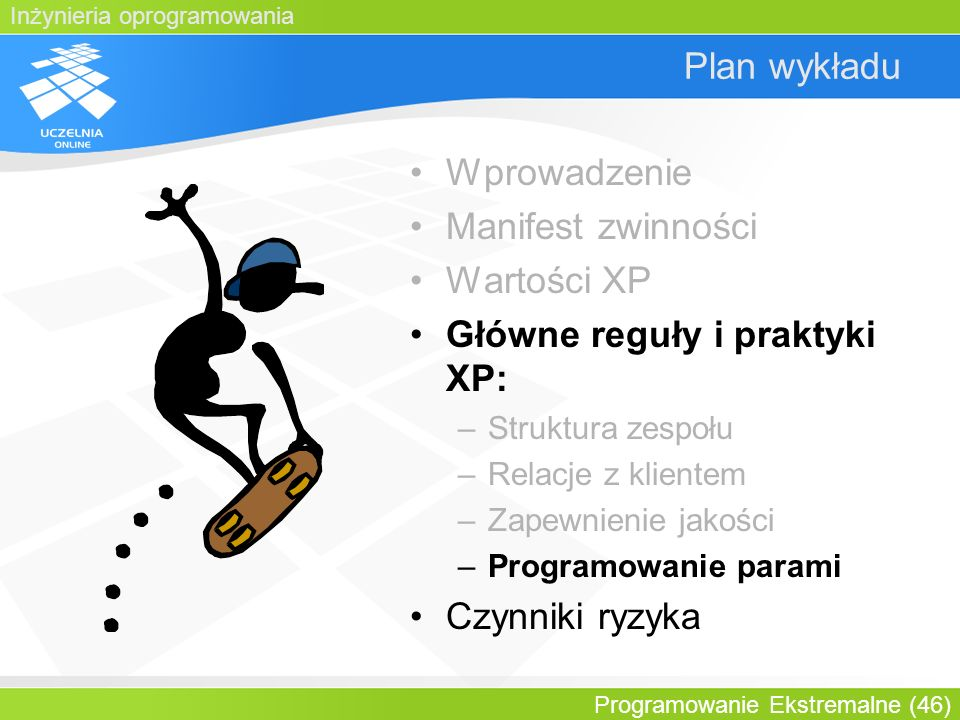 Inżynieria oprogramowania Programowanie Ekstremalne (46) Plan wykładu Wprowadzenie Manifest zwinności Wartości XP Główne reguły i praktyki XP: –Strukt