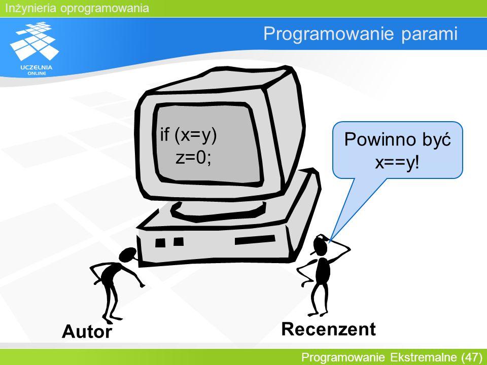 Inżynieria oprogramowania Programowanie Ekstremalne (47) Programowanie parami if (x=y) z=0; z=0; Autor Recenzent Powinno być x==y!
