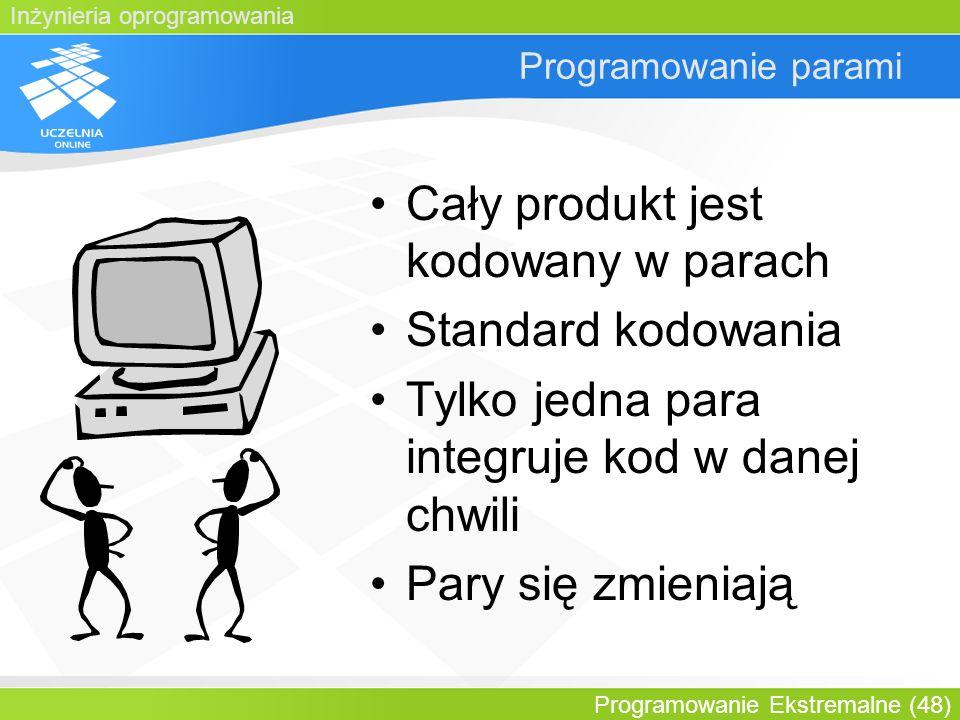 Inżynieria oprogramowania Programowanie Ekstremalne (48) Programowanie parami Cały produkt jest kodowany w parach Standard kodowania Tylko jedna para