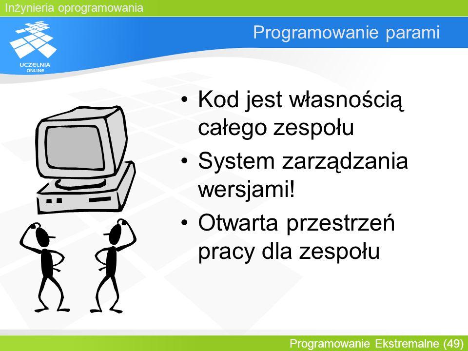 Inżynieria oprogramowania Programowanie Ekstremalne (49) Programowanie parami Kod jest własnością całego zespołu System zarządzania wersjami! Otwarta