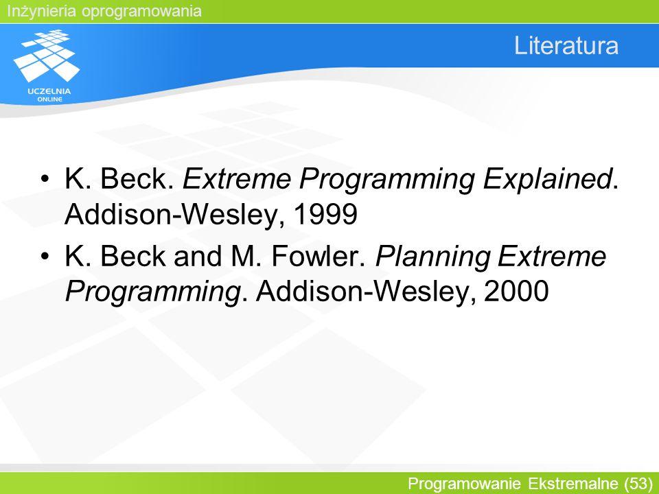 Inżynieria oprogramowania Programowanie Ekstremalne (53) Literatura K. Beck. Extreme Programming Explained. Addison-Wesley, 1999 K. Beck and M. Fowler