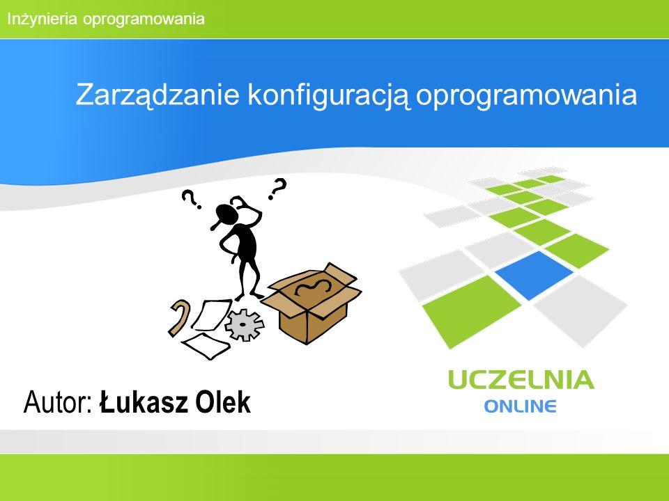 Inżynieria oprogramowania Zarządzanie konfiguracją oprogramowania Autor: Łukasz Olek