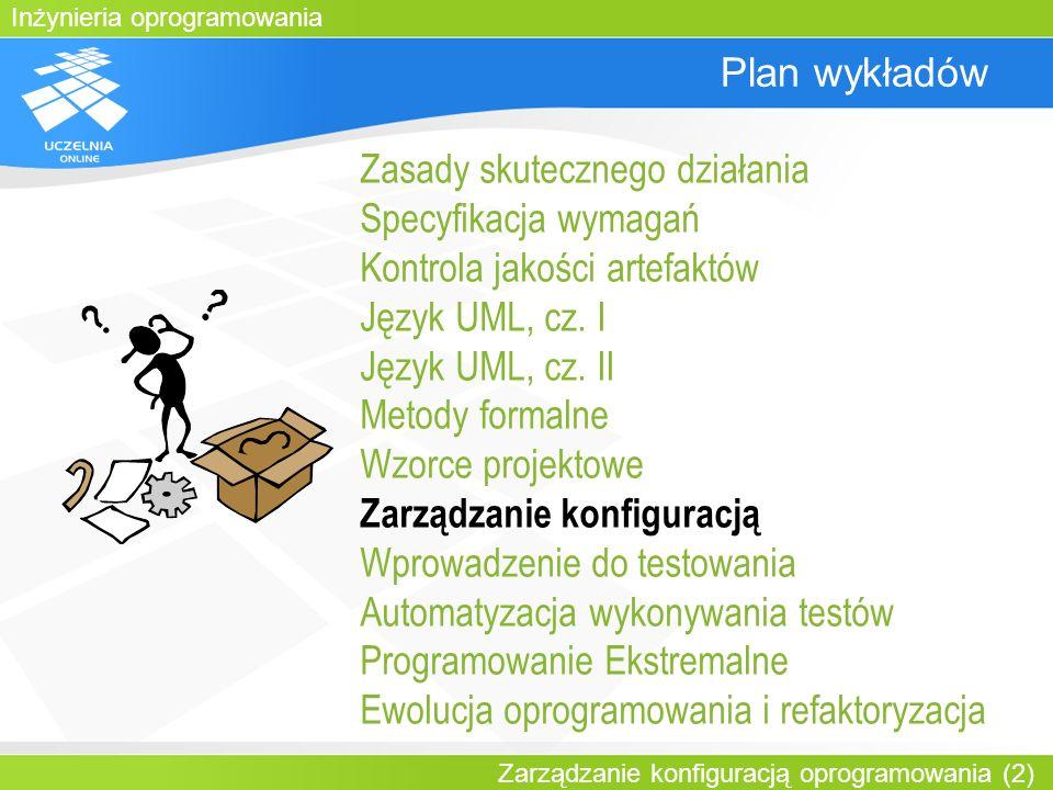 Inżynieria oprogramowania Zarządzanie konfiguracją oprogramowania (2) Plan wykładów Zasady skutecznego działania Specyfikacja wymagań Kontrola jakości